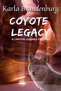 Coyote Legacy: A Canyon Legends Fantasy