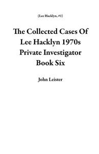 The Collected Cases Of Lee Hacklyn 1970s Private Investigator Book Six