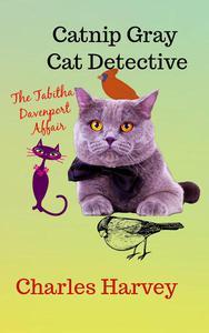 Catnip Gray Cat Detective: The Tabitha Davenport Affair