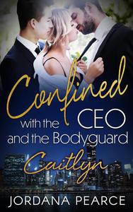 Confined with the CEO and the Bodyguard: Caitlyn