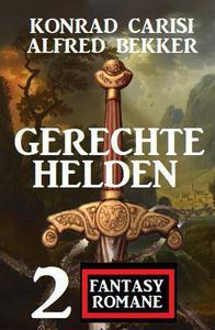 Gerechte Helden: 2 Fantasy Romane