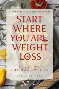 Start Where You Are Weight Loss Freedom Commandments