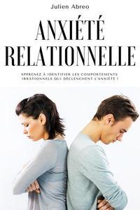 Anxiété relationnelle: Apprenez à identifier les comportements irrationnels qui déclenchent l'anxiété !