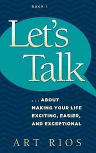 Let's Talk...about Making Your Life Exciting, Easier, and Exceptional