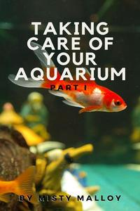 Taking Care Of Your Aquarium Part I