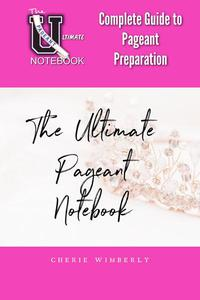 The Ultimate Pageant Notebook