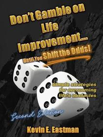 Don't Gamble on Life Improvement... Until You Shift the Odds! (2nd Edition)