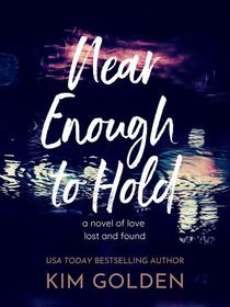 Near Enough to Hold: A Novel of Love Lost and Found
