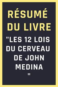 """Résumé du livre """"Les 12 lois du cerveau de John Medina"""""""