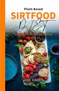 Plant-Based Sirtfood Diet: Unlock the Power of Plant Sirtfood and Burn Fat