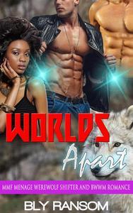 Worlds Apart:  MMF Menage Werewolf Shifter and BWWM Romance Story