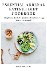 Essential Adrenal Fatigue Diet Cookbook