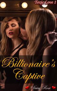 Toxic Love 1: Billionaire's Captive