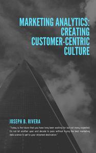 Marketing Analytics: Creating Customer-Centric Culture