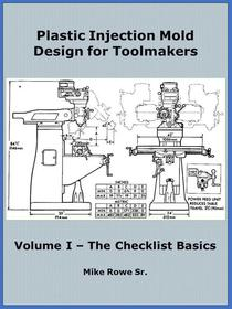 Plastic Injection Mold Design for Toolmakers - Volume I