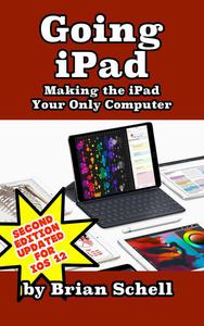 Going iPad: Making the iPad Your Only Computer (Second Edition)