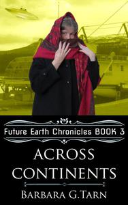 Across Continents (Future Earth Chronicles Book 3)