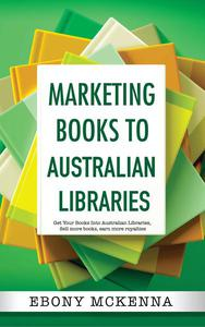 Marketing Books to Australian Libraries. Get Your Books Into Australian Libraries, Sell more books, earn more royalties.