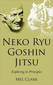 Neko Ryu Goshin Jitsu: Exploring it's Principles