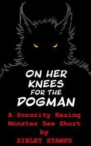 On Her Knees for the Dogman: A Sorority Hazing Monster Sex Short