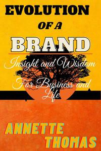 """Evolution Of A Brand-""""Insight and Wisdom for Business and Life"""
