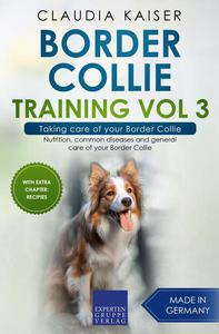 Border Collie Training Vol 3 – Taking care of your Border Collie: Nutrition, common diseases and general care of your Border Collie