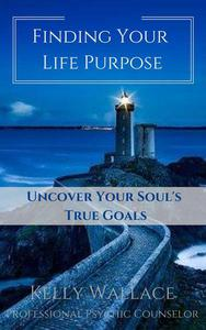 Finding Your Life Purpose - Uncover Your Soul's True Goals