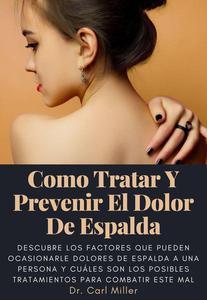 Como Tratar Y Prevenir El Dolor De Espalda: Descubre los factores que pueden ocasionarle dolores de espalda a una persona y cuáles son los posibles tratamientos para combatir este mal