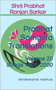 Prabhat Samgiita Translations: Volume 20 (Songs 1901-2000)