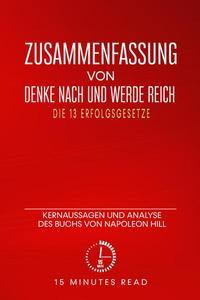 Zusammenfassung von Denke nach und werde reich: Die 13 Erfolgsgesetze: Kernaussagen und Analyse des Buchs von Napoleon Hill