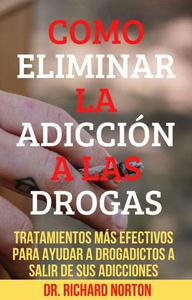 Como Eliminar La Adicción A Las Drogas: Tratamientos más efectivos para ayudar a drogadictos a salir de sus adicciones