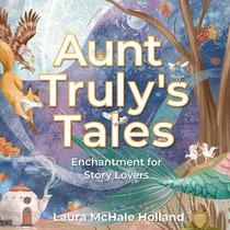 Aunt Truly's Tales: Enchantment for Story Lovers