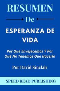 Resumen De Esperanza de vida Por David Sinclair Por Qué Envejecemos Y Por Qué No Tenemos Que Hacerlo