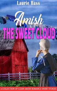 Amish The Sweet Cloud:  A Collection of Clean Amish Romance Short Stories