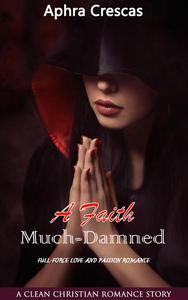 A Faith Much-Damned:  A Clean Christian Romance Story