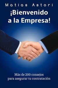 Bienvenido a la Empresa: Más de 200 consejos para asegurar tu contratación