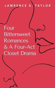 Four Bittersweet Romances & A Four-Act Closet Drama