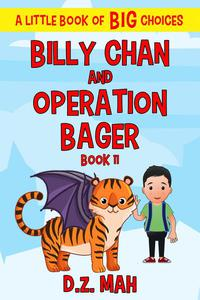 Billy Chan and Operation Bager: A Little Book of BIG Choices