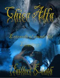 Chica Alfa : Entrando en el mundo Licántropo libro #1