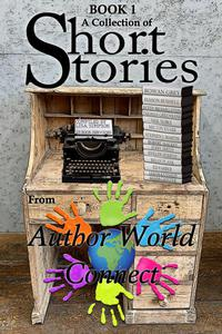 A Collection of Short Stories from AuthorWorld Connect