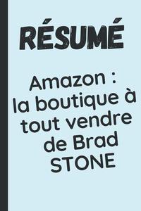 """Résumé du livre """"Amazon : la boutique à tout vendre de Brad STONE"""""""