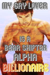 My Gay Lover Is A Bear Shifter Alpha Billionaire