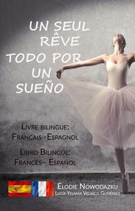 Un seul rêve / Todo por un sueño (livre bilingue: français – espagnol)