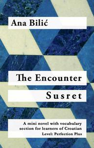 The Encounter / Susret - A Croatian Mini Novel with vocabulary section and English introduction (C1)