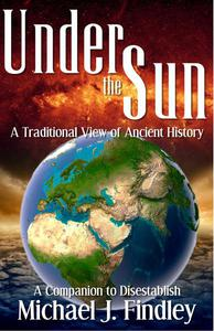Under the Sun: A Traditional View of Ancient History