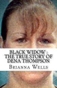 Black Widow : The True Story of Dena Thompson