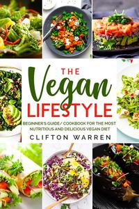 The Vegan's Lifestyle: Beginner's Guide/Cookbook for the Most Nutritious and Delicious Vegan Diet