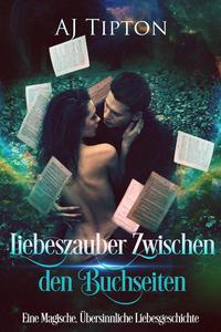 Liebeszauber Zwischen den Buchseiten: Eine Magische, Übersinnliche Liebesgeschichte