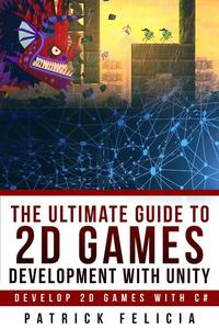 The Ultimate Guide to 2D games with Unity