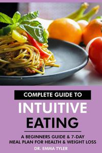 Complete Guide to Intuitive Eating: A Beginners Guide & 7-Day Meal Plan for Health & Weight Loss